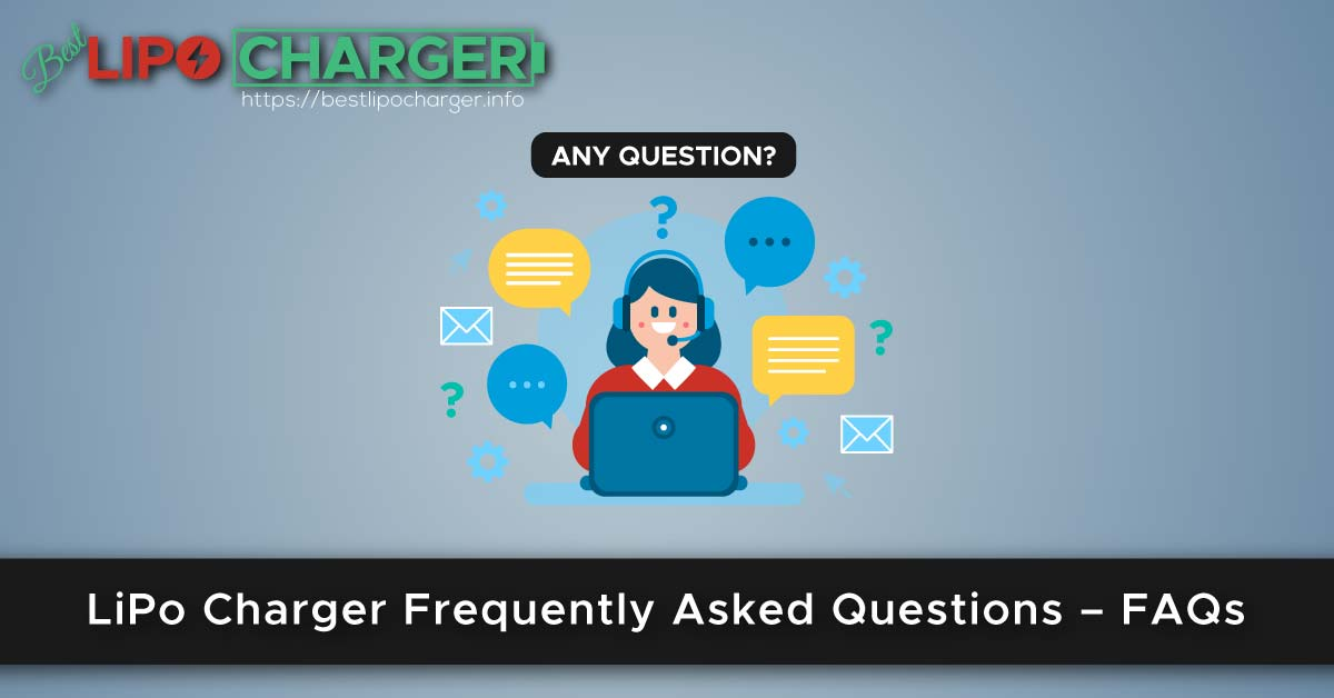 LiPo Charger Frequently Asked Questions